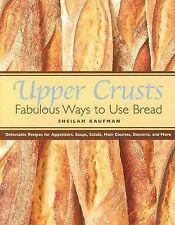 Upper Crusts : Fabulous Ways to Use Bread - Delectable Recipes for...