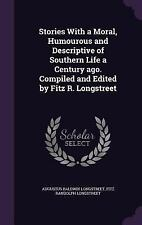 Stories with a Moral, Humourous and Descriptive of Southern Life a Century...