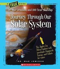 Journey Through Our Solar System (True Books: Dr. Mae Jemison and 100 -ExLibrary