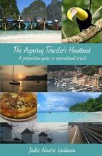 The Aspiring Traveler's Handbook : A Preparation Guide to International...