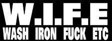 """""""W.I.F.E."""" Wash,Iron,F&*K,Etc. Decal Sticker,Trucker,Wife,Big Rig,Hauler,Lady"""