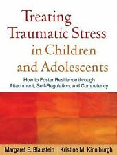 Treating Traumatic Stress in Children and Adolescents : How to Foster...