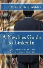 A Newbies Guide to LinkedIn : Tips, Tricks and Insider Hints for Using...