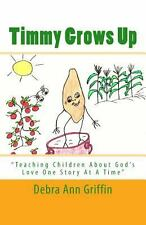 Timmy Grows Up : Teaching Children about God's Love One Story at a Time by...