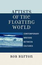 Artists of the Floating World : Contemporary Writings Between Cultures by Rob...