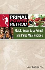 Primal Power Method Quick, Super Easy Primal and Paleo Meal Recipes by Gary...