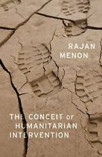 The Conceit of Humanitarian Intervention by Rajan Menon (2016, Hardcover)