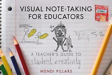 Visual Note-Taking for Educators : A Teacher's Guide for Student Creativity...