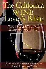 The Wine Lover's Bible: The California Wine Lover's Bible : Never Let a Wine...