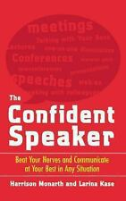 The Confident Speaker : Beat Your Nerves and Communicate at Your Best in Any...