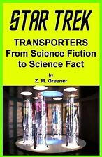 Star Trek Transporters from Science Fiction to Science Fact by Z. Greener...