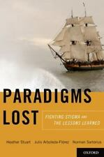 Paradigms Lost : Fighting Stigma and the Lessons Learned by Norman Sartorius,...