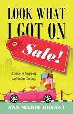 Look What I Got on Sale! : A Guide to Shopping and Online Savings by Ann...