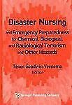 Disaster Nursing and Emergency Preparedness for Chemical, Biological, and Radiol