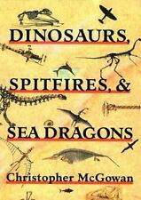 Dinosaurs, Spitfires, and Sea Dragons McGowan, Christopher Paperback