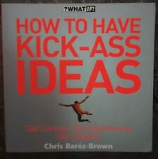 How to Have Kick-Ass Ideas, by Chris Barez-Brown RRP £12.99 New