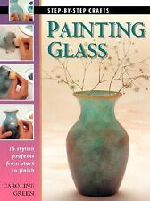 Painting Glass: 15 stylish projects from start to finish, Green, Caroline, Good