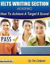 IELTS Writing Section (Academic) : How to Achieve a Target 8 Score by Tim...