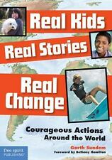 Real Kids, Real Stories, Real Change : Courageous Actions Around the World by...