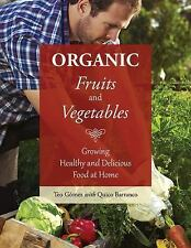 Organic Fruits and Vegetables : Growing Healthy and Delicious Food at Home by...