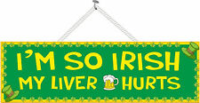 I'm So Irish My Liver Hurts Funny Sign with Shamrock Border & Beer, Irish PM223