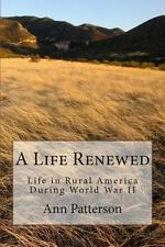 A Life Renewed : Life in Rural America During World War II by Ann Patterson...