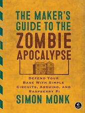 The Maker's Guide to the Zombie Apocalypse : Defend Your Base with Simple...