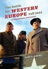 Twentieth-Century Battles: The Battle for Western Europe, Fall 1944 : An...