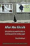 After Abu Ghraib: Exploring Human Rights in America and the Middle East (Cambrid