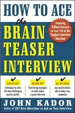 How to Ace the Brain Teaser Interview by John Kador (2004, Paperback)