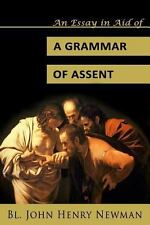 An Essay in Aid of a Grammar of Assent by John Newman (2013, Paperback)