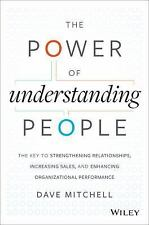 The Power of Understanding People : The Key to Strengthening Relationships, Incr