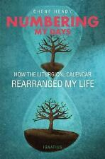 Numbering My Days : How the Liturgical Calendar Rearranged My Life by Chene...