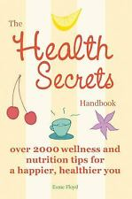 The Health Secrets Handbook : Over 2000 Wellness and Nutrition Tips for a...
