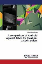 A Comparison of Android Against J2ME for Location-Based Services by Gavaza...
