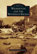 Wilmington and the Whiteface Region (Images of America), Wilmington Historical S