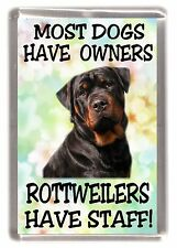 "Rottweiler Dog Fridge Magnet ""..... .. Rottweilers Have Staff!"" by Starprint"