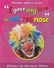 I Gave My Love a Red, Red Nose: Poems About Love (Watts Poetry) Gervase Phinn Ve