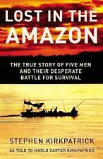 Lost in the Amazon : The True Story of Five Men and Their Desperate Battle...