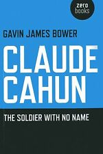 Claude Cahun: The Soldier with No Name by Gavin James Bower (Paperback, 2013)