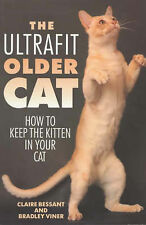 The Ultrafit Older Cat: How to Keep the Kitten in Your Cat Bradley Viner, Claire