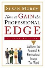 How to Gain the Professional Edge : Achieve the Personal and Professional...