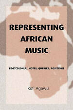 Representing African Music: Postcolonial Notes, Queries, Positions by Kofi...