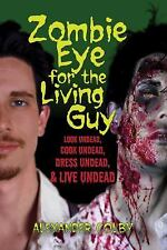 Zombie Eye for the Living Guy: Look Undead, Cook Undead, Dress Undead, & Live Un