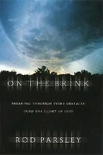 On the Brink : Breaking Through Every Obstacle into the Glory of God by Rod...