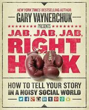 Jab, Jab, Jab, Right Hook How to Tell Your Story in a Noisy free ship USA only