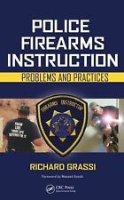 Police Firearms Instruction : Problems and Practices by Richard Grassi (2008,...