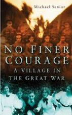 No Finer Courage: A Village in the Great War by Michael Senior (Hardback, 1980)