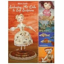 Enchanting Art Dolls and Soft Sculptures: Sculpting • Crazy Quilting &#x2