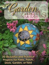 NEW Garden Crafts : 30 Beautiful and Practical Projects for Patio, Porch, Deck,